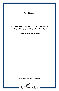 LE MARIAGE CIVILO-MILITAIRE :DIVORCE OU RECONCILIATION? - L'EXEMPLE CANADIEN
