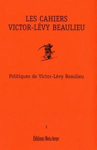 CAHIERS VICTOR-LEVY BEAULIEU V. 03 POLITIQUES DE VLB