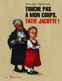 TOUCHE PAS A MON CORPS, TATIE JACOTTE !