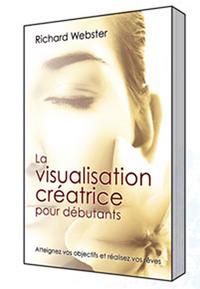 LA VISUALISATION CREATRICE POUR DEBUTANTS