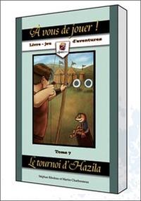 A VOUS DE JOUER ! LE TOURNOI D'HAZILA TOME 7