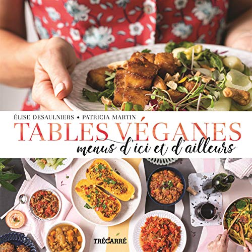 TABLES VEGANES. MENUS D'ICI ET D'AILLEURS