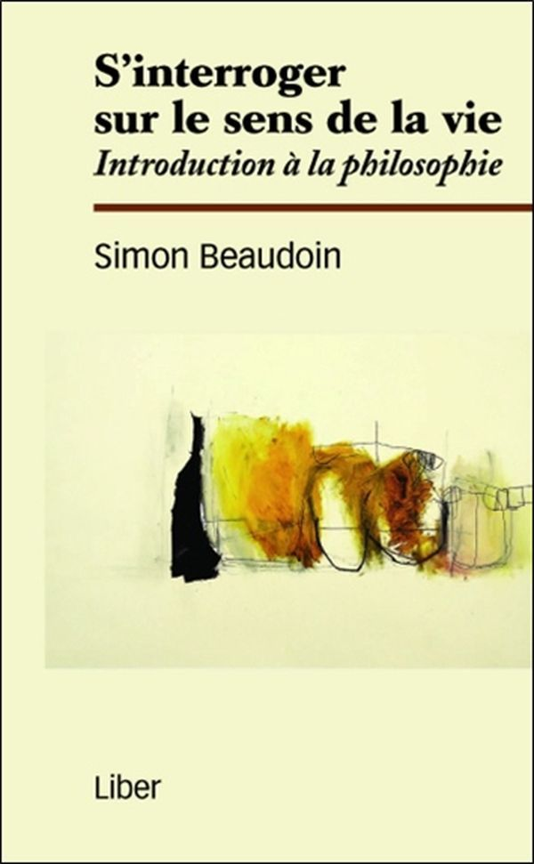 S'INTERROGER SUR LE SENS DE LA VIE - INTRODUCTION A LA PHILOSOPHIE