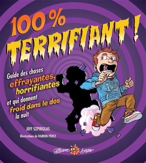 100 % TERRIFIANT ! GUIDE DES CHOSES EFFRAYANTES, HORRIFIANTES ET