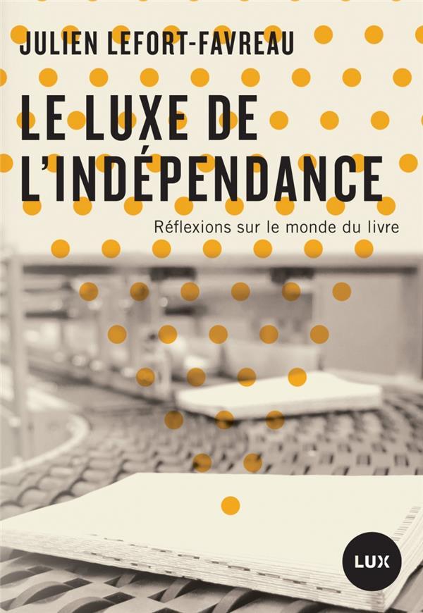 Le luxe de l'independance - reflexions sur le monde du livre
