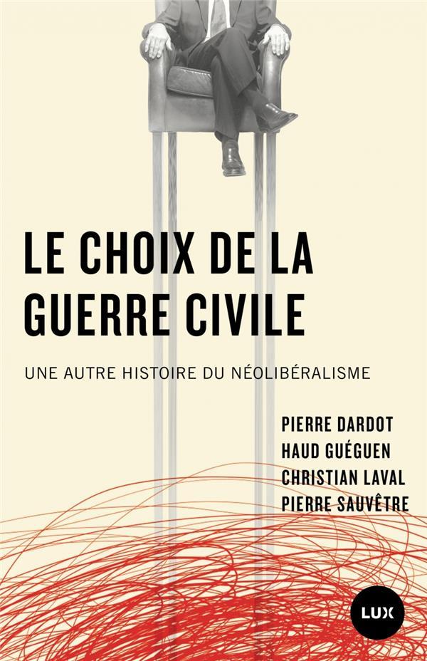 Le choix de la guerre civile - une autre histoire du neolibe