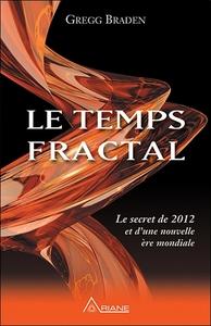LE TEMPS FRACTAL - LE SECRET DE 2012 ET D'UNE NOUVELLE ERE MONDIALE