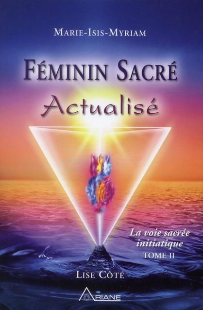 FEMININ SACRE ACTUALISE - LA VOIE SACREE INITIATIQUE T2