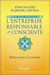 L'ENTREPRISE RESPONSABLE ET CONSCIENTE - CONSCIOUS CAPITALISM - REINVENTONS L'ECONOMIE
