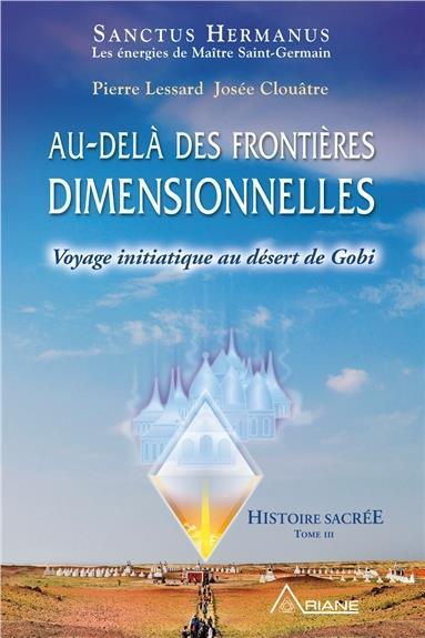 AU-DELA DES FRONTIERES DIMENSIONNELLES - VOYAGE INITIATIQUE AU DESERT DE GOBI - HISTOIRE SACREE T3