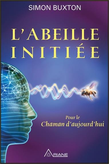 L'ABEILLE INITIEE - POUR LE CHAMAN D'AUJOURD'HUI