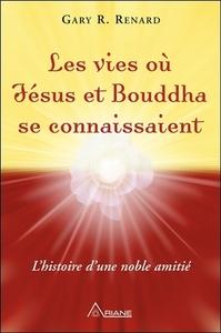 LES VIES OU JESUS ET BOUDDHA SE CONNAISSAIENT - L'HISTOIRE D'UNE NOBLE AMITIE