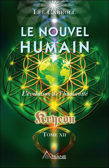 LE NOUVEL HUMAIN - L'EVOLUTION DE L'HUMANITE - KRYEON TOME XII