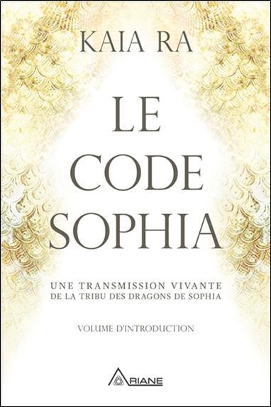 LE CODE SOPHIA - UNE TRANSMISSION VIVANTE DE LA TRIBU DES DRAGONS DE SOPHIA