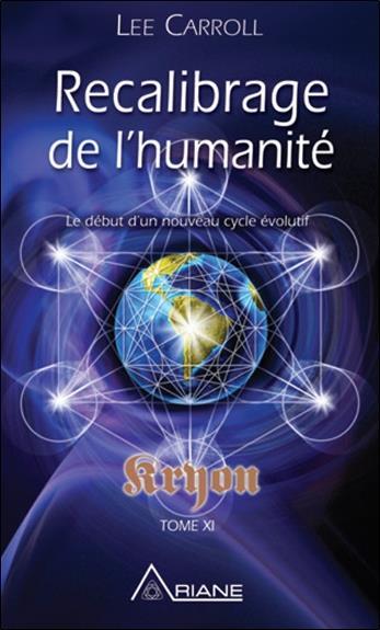 RECALIBRAGE DE L'HUMANITE - LE DEBUT D'UN NOUVEAU CYCLE EVOLUTIF - KRYON TOME XI