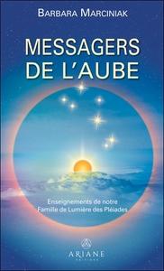 MESSAGERS DE L'AUBE - ENSEIGNEMENTS DE NOTRE FAMILLE DE LUMIERE DES PLEIADES