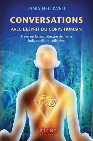 CONVERSATIONS AVEC L'ESPRIT DU CORPS HUMAIN - TRAVERSER LA NUIT OBSCURE DE L'AME INDIVIDUELLE ET COL