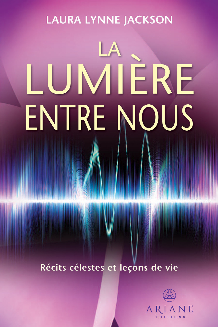 LA LUMIERE ENTRE NOUS - RECITS CELESTES ET LECONS DE VIE