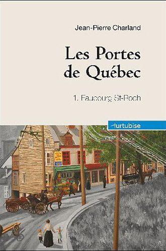 LES PORTES DE QUEBEC T 01 (COMPACT) FAUBOURG SAINT-ROCH