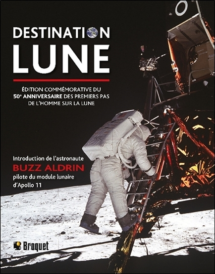 DESTINATION LUNE - EDITION COMMEMORATIVE DU 50E ANNIVERSAIRE DES PREMIERS PAS DE L'HOMME SUR LA LUNE