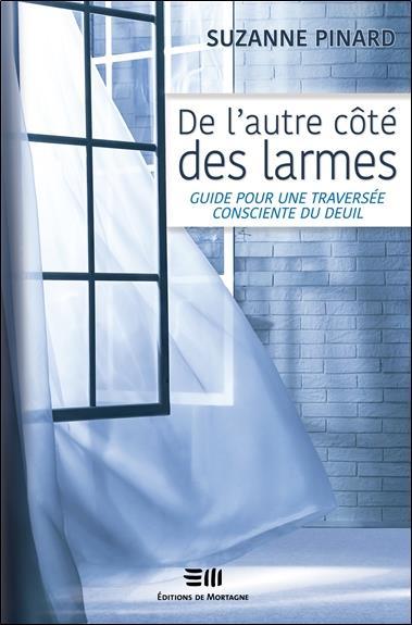 DE L'AUTRE COTE DES LARMES - GUIDE POUR UNE TRAVERSEE CONSCIENTE DU DEUIL