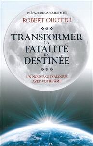 TRANSFORMER LA FATALITE EN DESTINEE