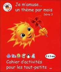 CAHIER D'ACTIVITES POUR LES TOUT-PETITS - SERIE 3