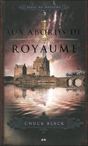AUX ABORDS DU ROYAUME - SERIE DU ROYAUME T3