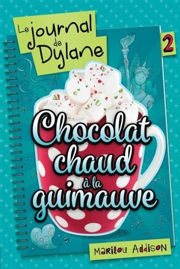 LE JOURNAL DE DYLANE V 02 CHOCOLAT CHAUD A LA GUIMAUVE