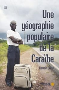UNE GEOGRAPHIE POPULAIRE DE LA CARAIBE