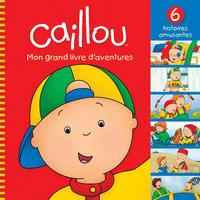 CAILLOU MON GRAND LIVRE D'AVENTURES