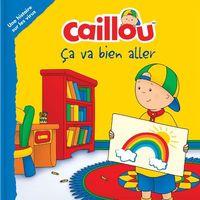 CAILLOU CA VA BIEN ALLER