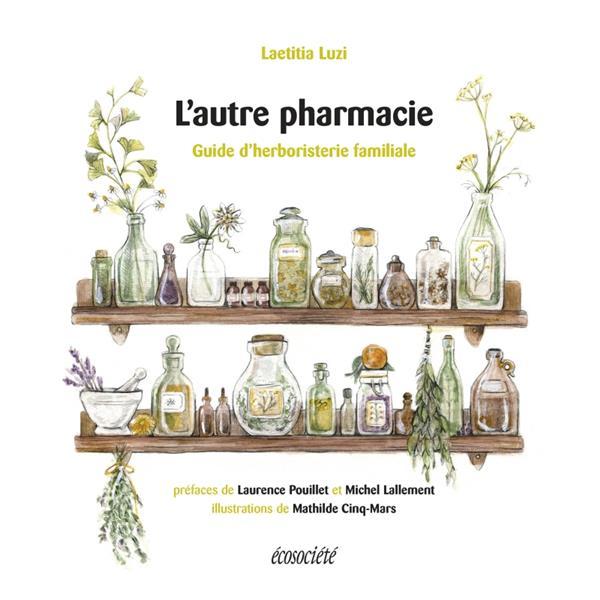 L'AUTRE PHARMACIE - GUIDE D'HERBORISTERIE FAMILIALE