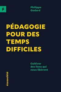 PEDAGOGIE POUR DES TEMPS DIFFICILES - CULTIVER DES LIENS QUI