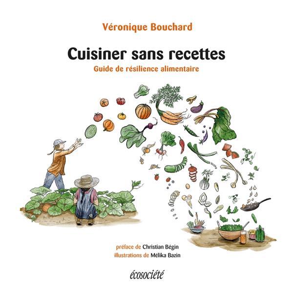 Cuisiner sans recettes - guide de resilience alimentaire