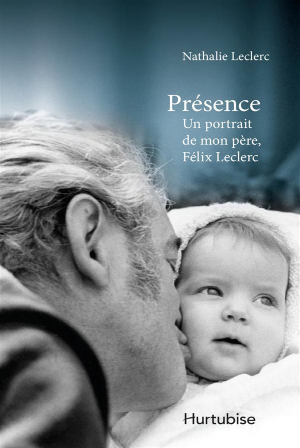PRESENCE UN PORTRAIT DE MON PERE, FELIX LECLERC