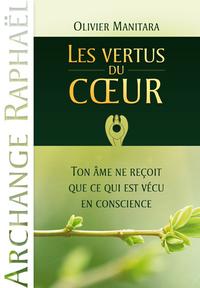 VERTUS DU COEUR (LES) : TON AME NE RECOIT QUE CE QUI EST VECU EN CONSCIENCE (ARCHANGE RAPHAEL)