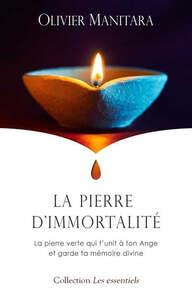 PIERRE D'IMMORTALITE (LA) : LA PIERRE VERTE QUI T'UNIT A TON ANGE ET GARDE TA MEMOIRE DIVINE
