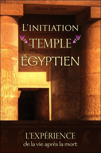 L'INITIATION DU TEMPLE EGYPTIEN - L'EXPERIENCE DE LA VIE APRES LA MORT