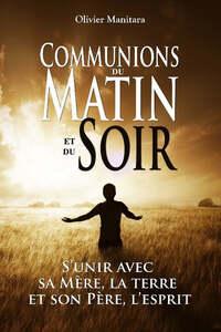 COMMUNIONS DU MATIN ET DU SOIR : S UNIR AVEC SA MERE, LA TERRE ET SON PERE, L ESPRIT
