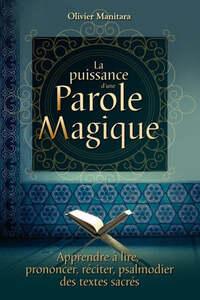 PUISSANCE D UNE PAROLE MAGIQUE (LA) : APPRENDRE A LIRE, PRONONCER, RECITER, PSALMODIER DES TEXTES SA