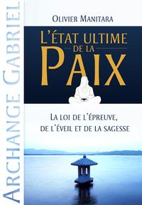 ETAT ULTIME DE LA PAIX (L') : LA LOI DE L'EPREUVE, DE L'EVEIL ET DE LA SAGESSE (ARCHANGE GABRIEL)