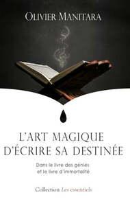 ART MAGIQUE D'ECRIRE SA DESTINEE (L') : DANS LE LIVRE DES GENIES ET LE LIVRE D'IMMORTALITE