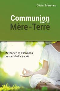 COMMUNION AVEC LA MERE-TERRE : METHODES ET EXERCICES POUR EMBELLIR SA VIE