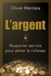 L'ARGENT : RESPECTER SES LOIS POUR ATTIRER LA RICHESSE