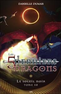 LES 5 DERNIERS DRAGONS T10 - LE SOLEIL NOIR