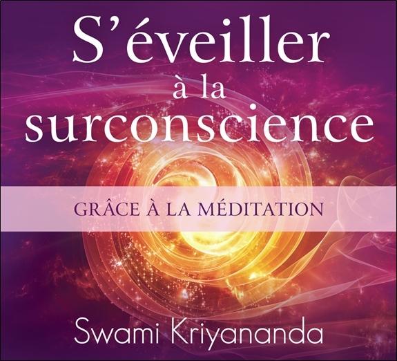 S'EVEILLER A LA SURCONSCIENCE GRACE A LA MEDITATION - LIVRE AUDIO