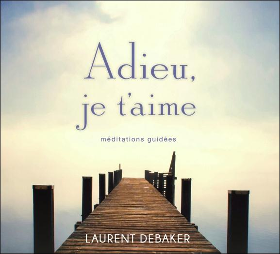 ADIEU, JE T'AIME - MEDITATIONS GUIDEES - LIVRE AUDIO