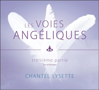 LES VOIES ANGELIQUES - TROISIEME PARTIE : LES ARCHANGES - LIVRE AUDIO