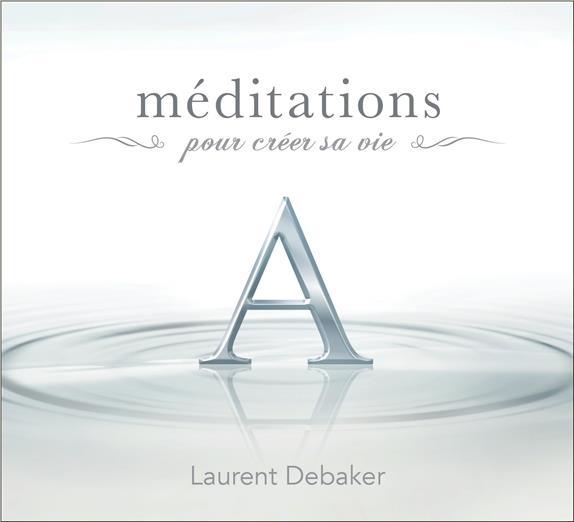 MEDITATIONS POUR CREER SA VIE - LIVRE AUDIO